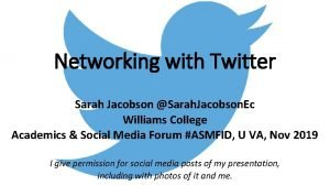Networking with Twitter Sarah Jacobson Sarah Jacobson Ec