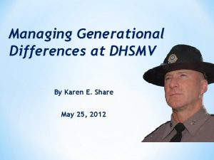 Managing Generational Differences at DHSMV By Karen E