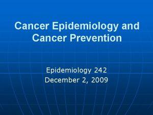 Cancer Epidemiology and Cancer Prevention Epidemiology 242 December