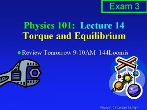 Exam 3 Physics 101 Lecture 14 Torque and