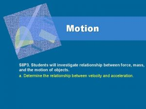 Motion S 8 P 3 Students will investigate