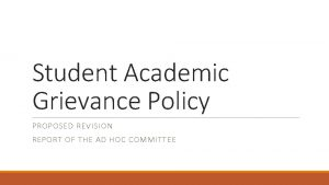 Student Academic Grievance Policy PROPOSED REVISION REPORT OF
