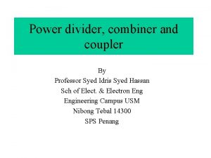 Power divider combiner and coupler By Professor Syed