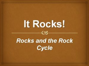 It Rocks Rocks and the Rock Cycle Just