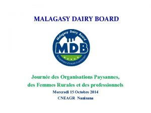 MALAGASY DAIRY BOARD Journe des Organisations Paysannes des