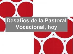 Desafos de la Pastoral Vocacional hoy 1 Pastoral
