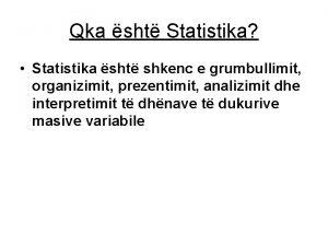 Qka sht Statistika Statistika sht shkenc e grumbullimit