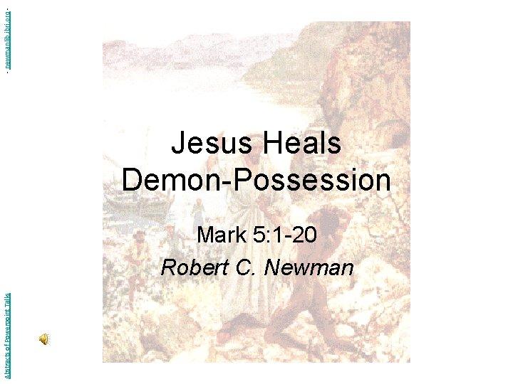 newmanlib ibri org Jesus Heals DemonPossession Abstracts of