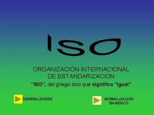 ORGANIZACIN INTERNACIONAL DE ESTANDARIZACION ISO del griego isos