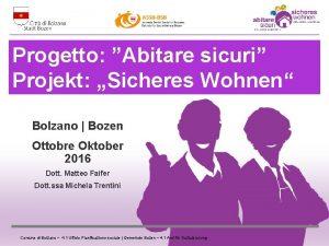 Progetto Abitare sicuri Projekt Sicheres Wohnen Bolzano Bozen