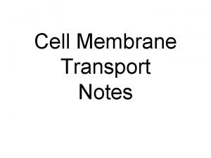 Cell Membrane Transport Notes Cell Membrane Definition The