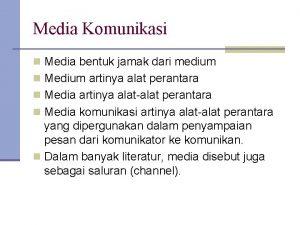 Media Komunikasi n Media bentuk jamak dari medium