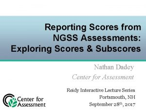 Reporting Scores from NGSS Assessments Exploring Scores Subscores