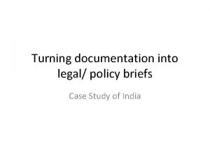 Turning documentation into legal policy briefs Case Study