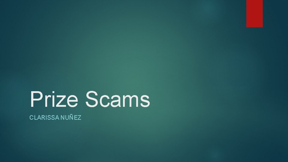 Prize Scams CLARISSA NUEZ Prize Scams How does