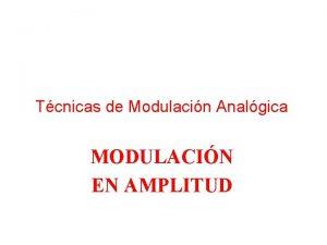 Tcnicas de Modulacin Analgica MODULACIN EN AMPLITUD Sistemas