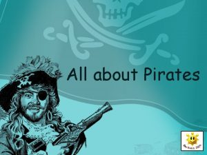 All about Pirates Who were pirates Pirates were