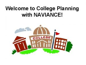 Welcome to College Planning with NAVIANCE Less paperwork