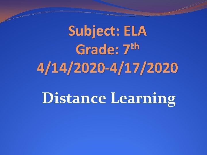 Subject ELA th Grade 7 4142020 4172020 Distance
