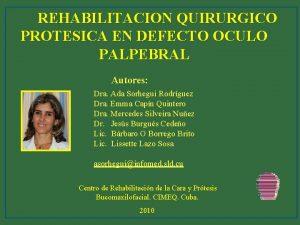 REHABILITACION QUIRURGICO PROTESICA EN DEFECTO OCULO PALPEBRAL Autores