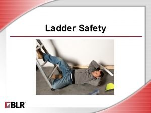 Ladder Safety Session Objectives Recognize the importance of