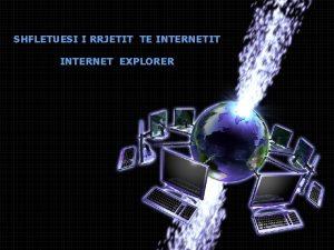 SHFLETUESI I RRJETIT TE INTERNETIT INTERNET EXPLORER Internet