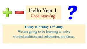 Hello Year 1 Good morning Today is Friday