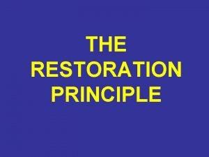 THE RESTORATION PRINCIPLE The principle of the restoration