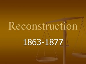 Reconstruction 1863 1877 Phase 1 Presidential Reconstruction Plans
