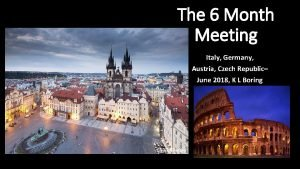 The 6 Month Meeting Italy Germany Austria Czech