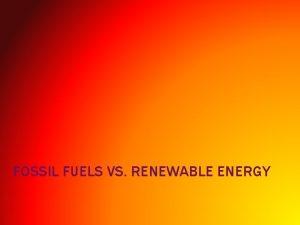 FOSSIL FUELS VS RENEWABLE ENERGY SOLAR ENERGY Direct
