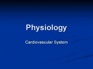 Physiology Cardiovascular System Cardiac Muscle and the Heart
