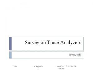 Survey on Trace Analyzers Hong Shin 130 Hong