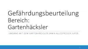 Gefhrdungsbeurteilung Bereich Gartenhcksler UMGANG MIT DEM GARTENHCKSLER SAMIX