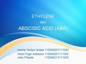 ETHYLENE dan ABSCISIC ACID ABA Irsanty Nadya Isnasa