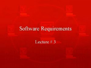 Software Requirements Lecture 3 Kinds of Software Requirements