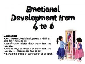 Objectives Describe emotional development in children ages four