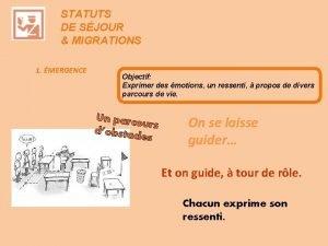 STATUTS DE SJOUR MIGRATIONS 1 MERGENCE Objectif Exprimer
