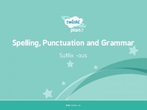 Spelling Punctuation and Grammar Suffix ous SPa G