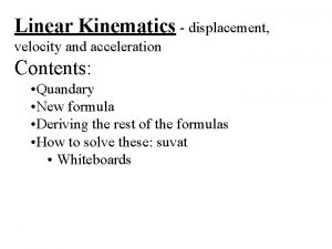 Linear Kinematics displacement velocity and acceleration Contents Quandary