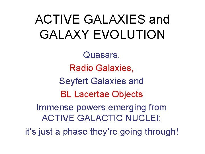 ACTIVE GALAXIES and GALAXY EVOLUTION Quasars Radio Galaxies