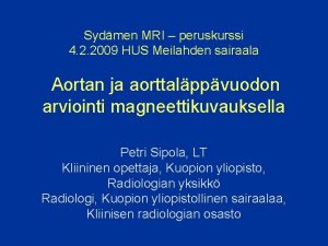 Sydmen MRI peruskurssi 4 2 2009 HUS Meilahden