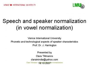 Speech and speaker normalization in vowel normalization Venice