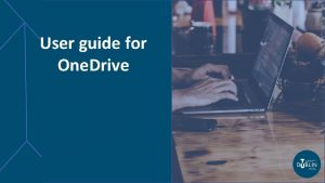 User guide for One Drive This user guide