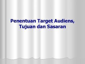 Penentuan Target Audiens Tujuan dan Sasaran Penentuan Target