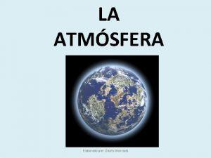 LA ATMSFERA Elaborado por Odalis Moncada La atmosfera