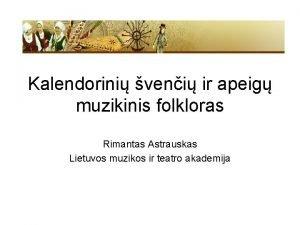 Kalendorini veni ir apeig muzikinis folkloras Rimantas Astrauskas