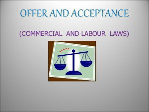OFFER AND ACCEPTANCE COMMERCIAL AND LABOUR LAWS OFFER