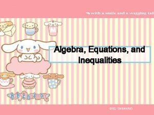 Algebra Equations and Inequalities Algebra Equations and Inequalities