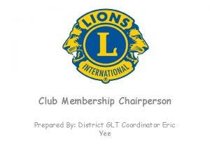 Club Membership Chairperson Prepared By District GLT Coordinator